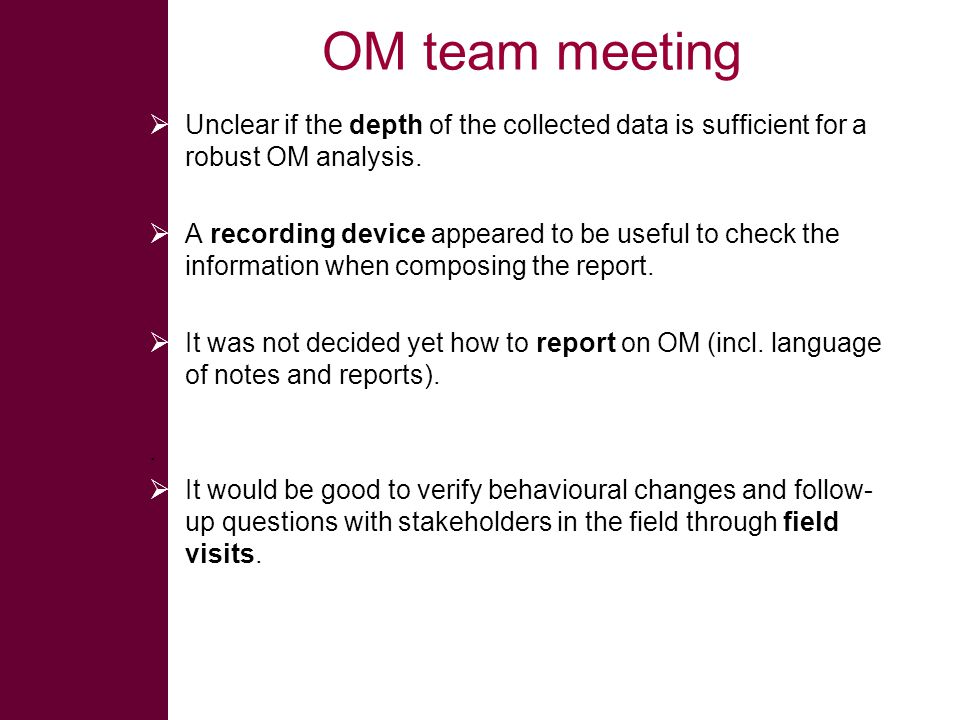 OM team meeting  Unclear if the depth of the collected data is sufficient for a robust OM analysis.  A recording device appeared to be useful to che