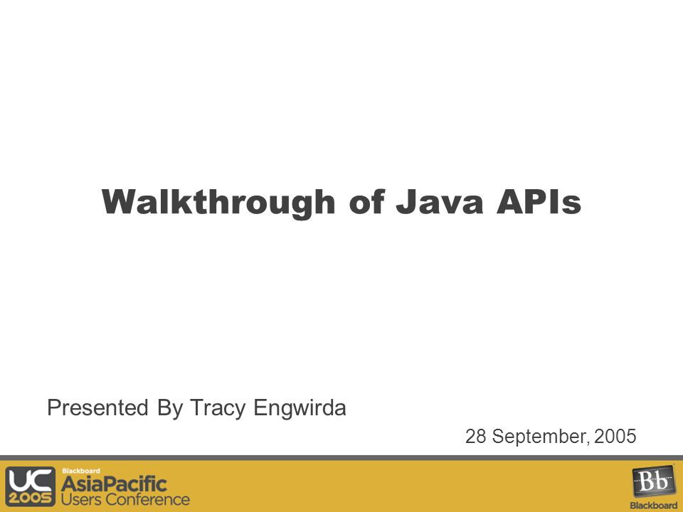 Walkthrough of Java APIs Presented By Tracy Engwirda 28 September, 2005