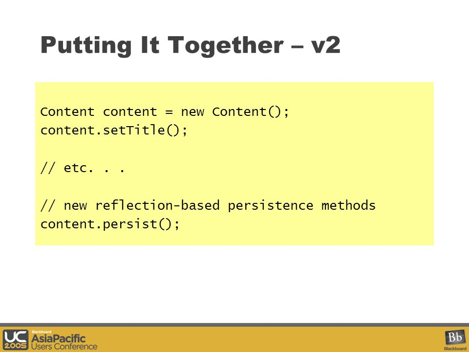 Putting It Together – v2 Content content = new Content(); content.setTitle(); // etc...