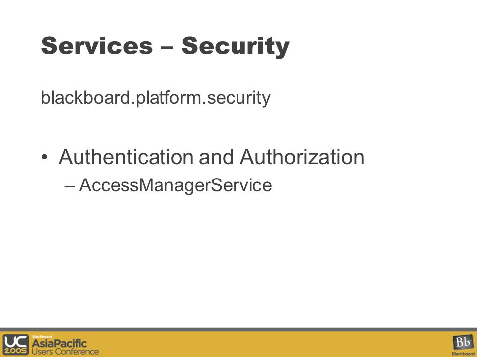 Services – Security blackboard.platform.security Authentication and Authorization –AccessManagerService