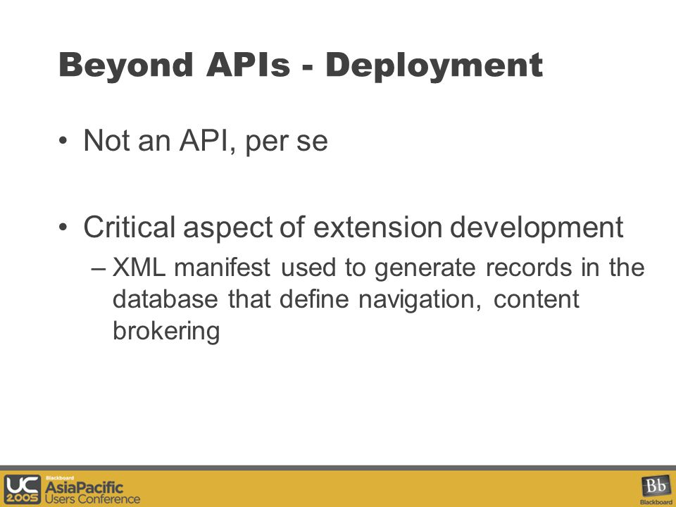 Beyond APIs - Deployment Not an API, per se Critical aspect of extension development –XML manifest used to generate records in the database that define navigation, content brokering