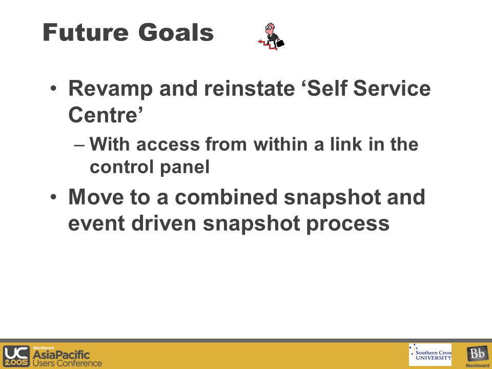 Your Logo Here Future Goals Revamp and reinstate 'Self Service Centre' –With access from within a link in the control panel Move to a combined snapshot and event driven snapshot process