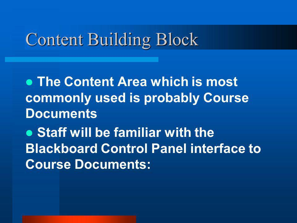 Content Building Block The Content Area which is most commonly used is probably Course Documents Staff will be familiar with the Blackboard Control Panel interface to Course Documents: