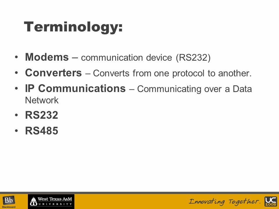 Terminology: Modems – communication device (RS232) Converters – Converts from one protocol to another.