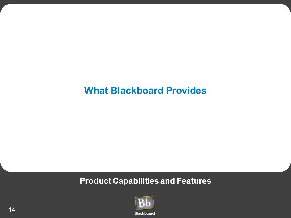 14 What Blackboard Provides Product Capabilities and Features