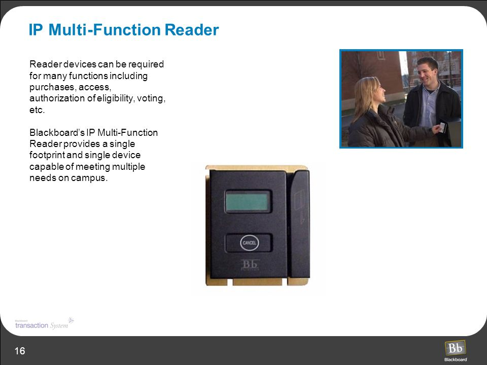 16 IP Multi-Function Reader Reader devices can be required for many functions including purchases, access, authorization of eligibility, voting, etc.
