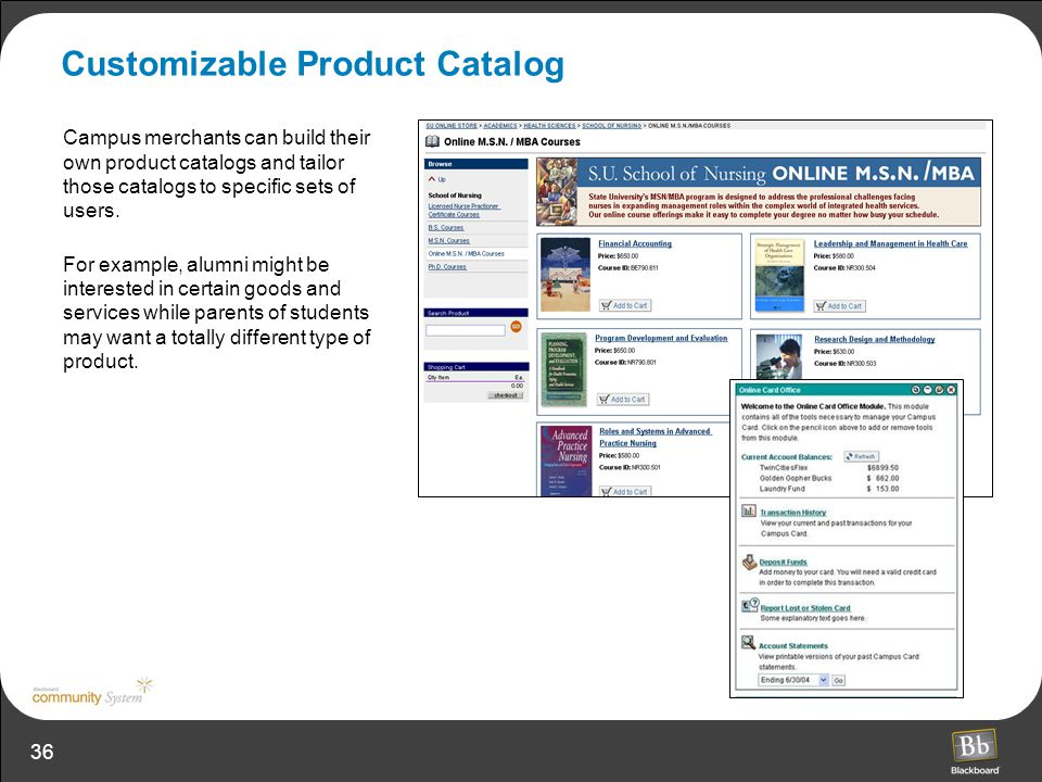 36 Customizable Product Catalog Campus merchants can build their own product catalogs and tailor those catalogs to specific sets of users. For example