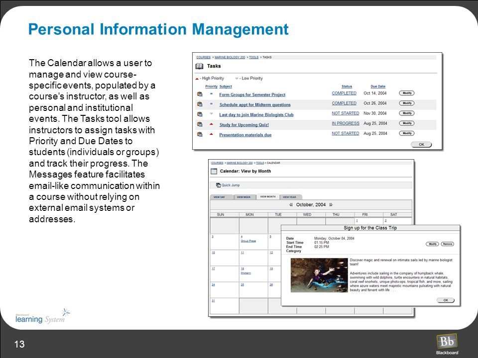 13 Personal Information Management The Calendar allows a user to manage and view course- specific events, populated by a course s instructor, as well as personal and institutional events.