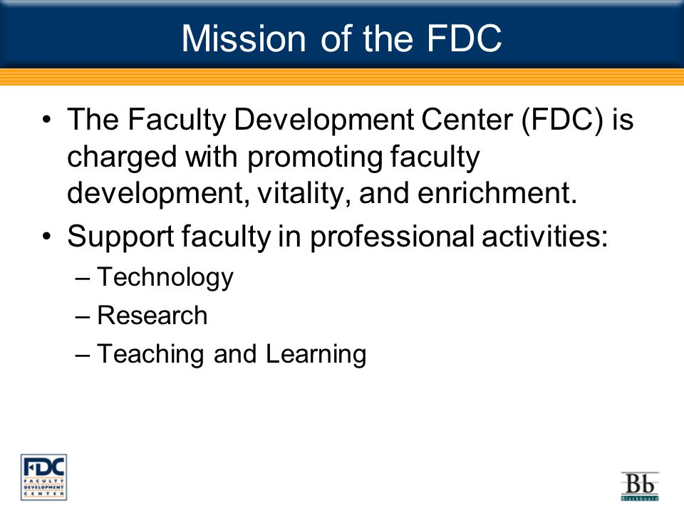 Mission of the FDC The Faculty Development Center (FDC) is charged with promoting faculty development, vitality, and enrichment.