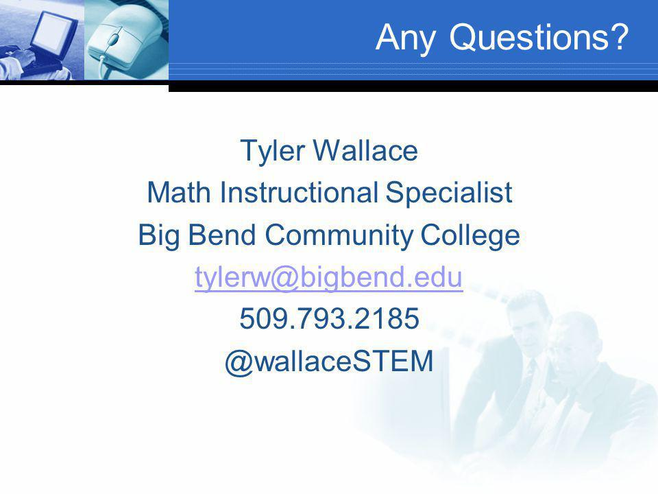 Any Questions? Tyler Wallace Math Instructional Specialist Big Bend Community College tylerw@bigbend.edu 509.793.2185 @wallaceSTEM
