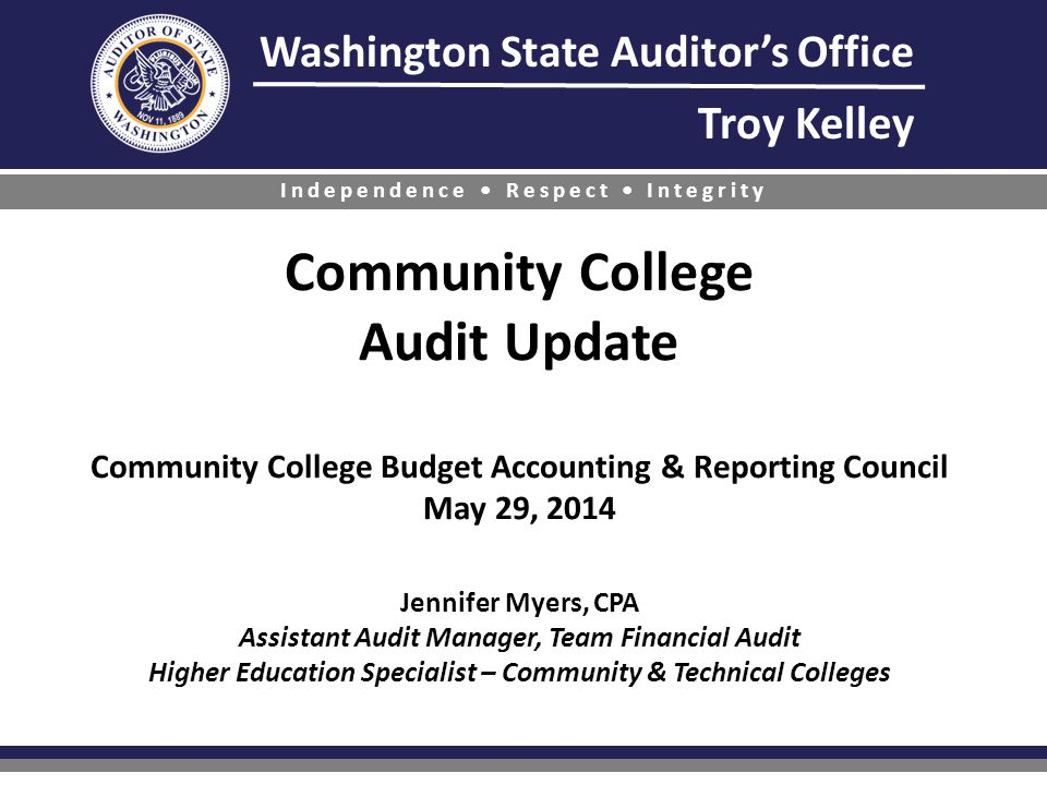 Washington State Auditor's Office Troy Kelley Independence Respect Integrity Community College Audit Update Community College Budget Accounting & Repo