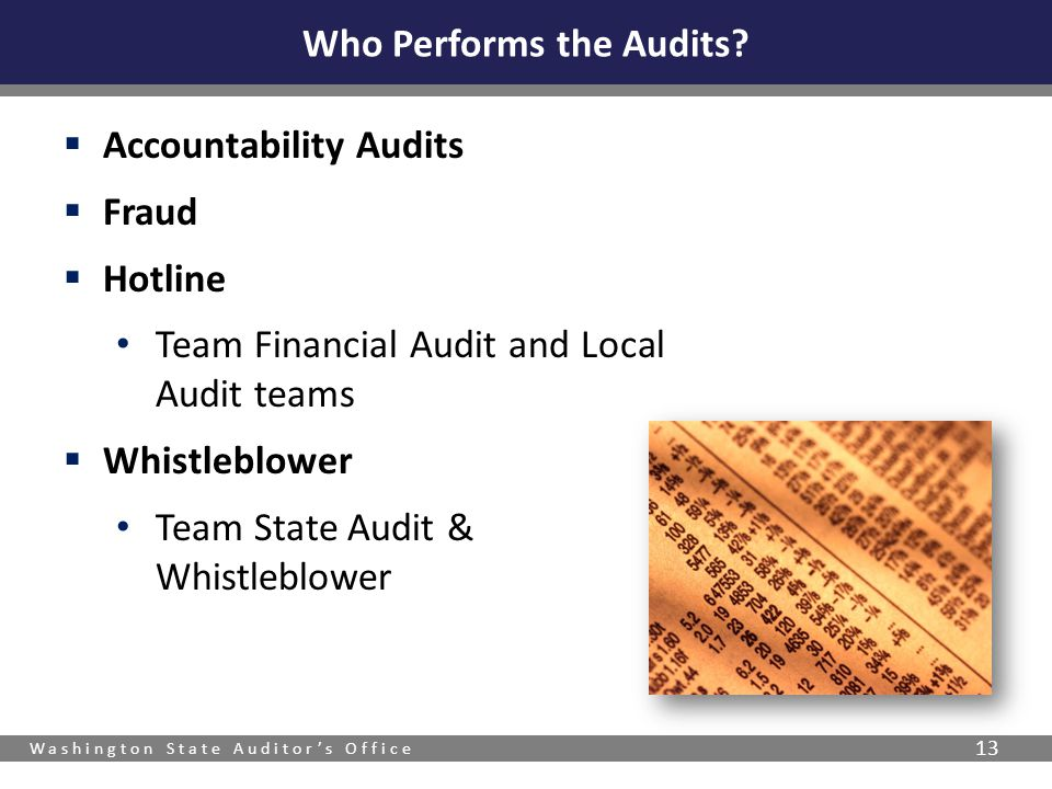 Washington State Auditor's Office 13  Accountability Audits  Fraud  Hotline Team Financial Audit and Local Audit teams  Whistleblower Team State Audit & Whistleblower Who Performs the Audits