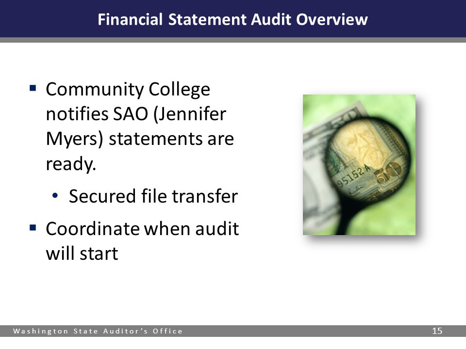 Washington State Auditor's Office 15  Community College notifies SAO (Jennifer Myers) statements are ready. Secured file transfer  Coordinate when a