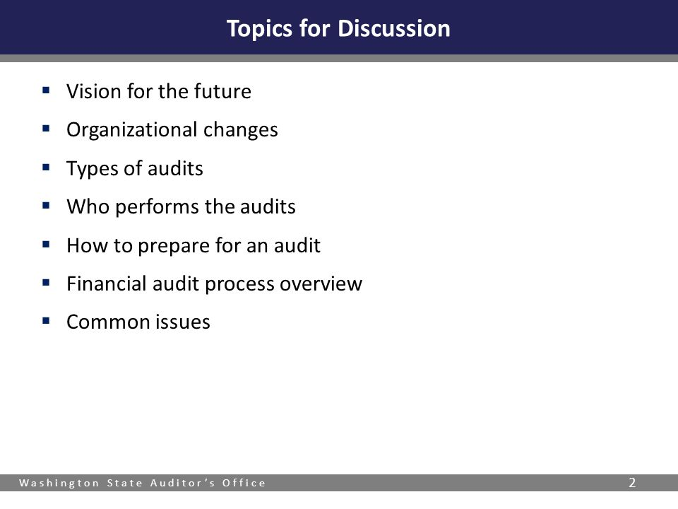 Washington State Auditor's Office 2  Vision for the future  Organizational changes  Types of audits  Who performs the audits  How to prepare for