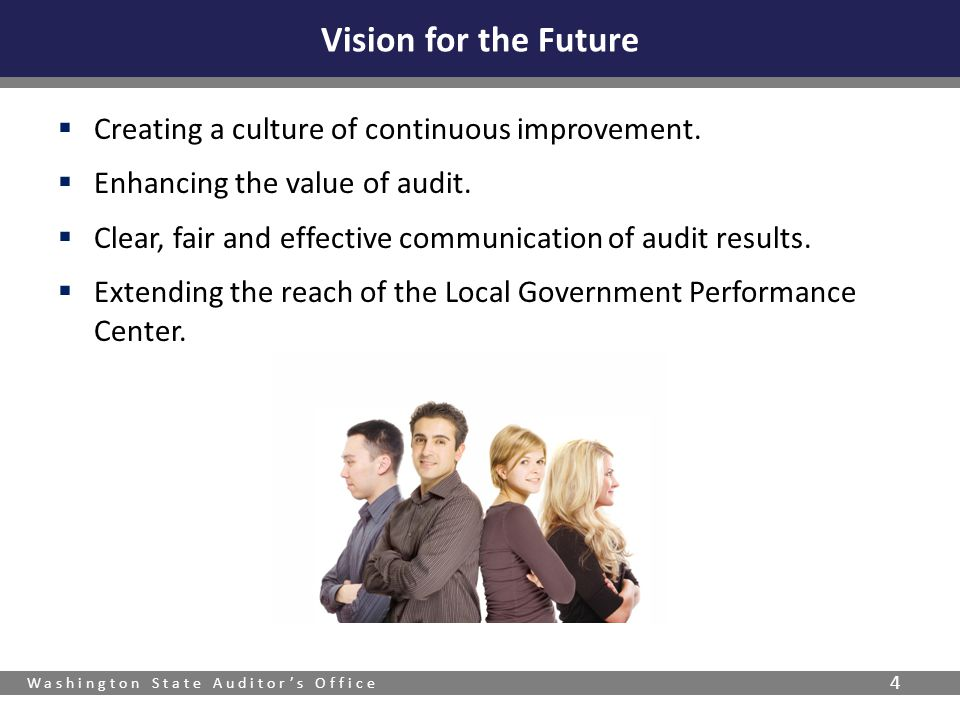 Washington State Auditor's Office 4  Creating a culture of continuous improvement.