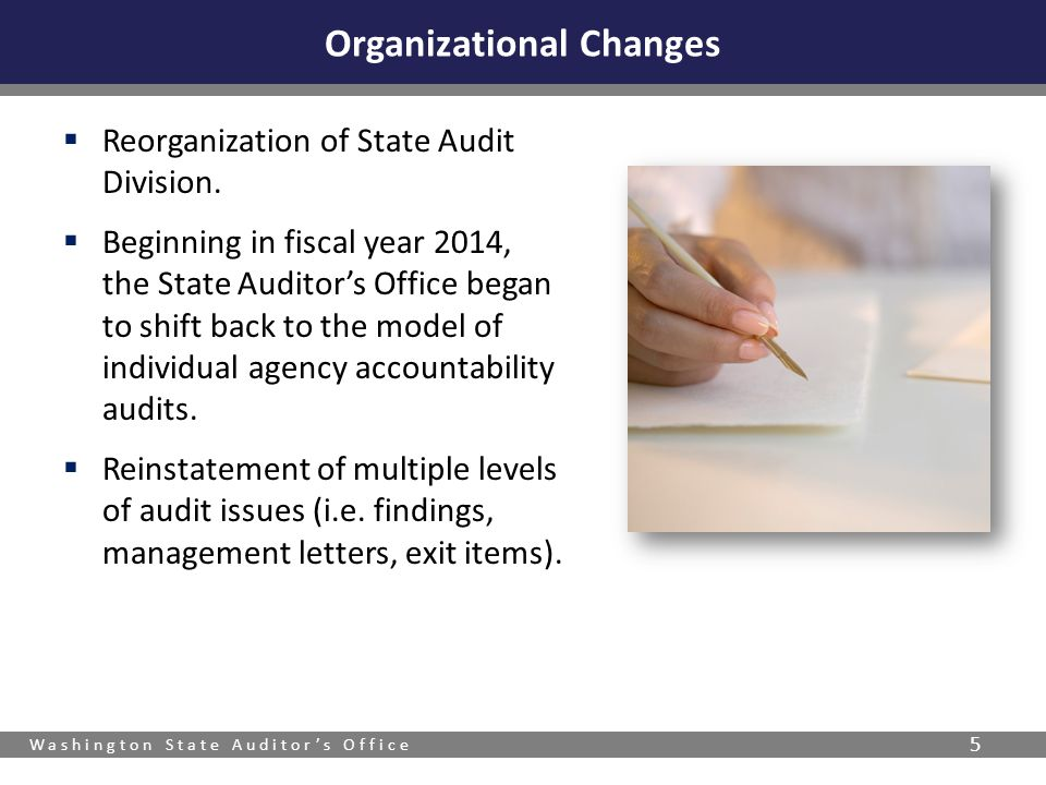 Washington State Auditor's Office 5  Reorganization of State Audit Division.  Beginning in fiscal year 2014, the State Auditor's Office began to shi