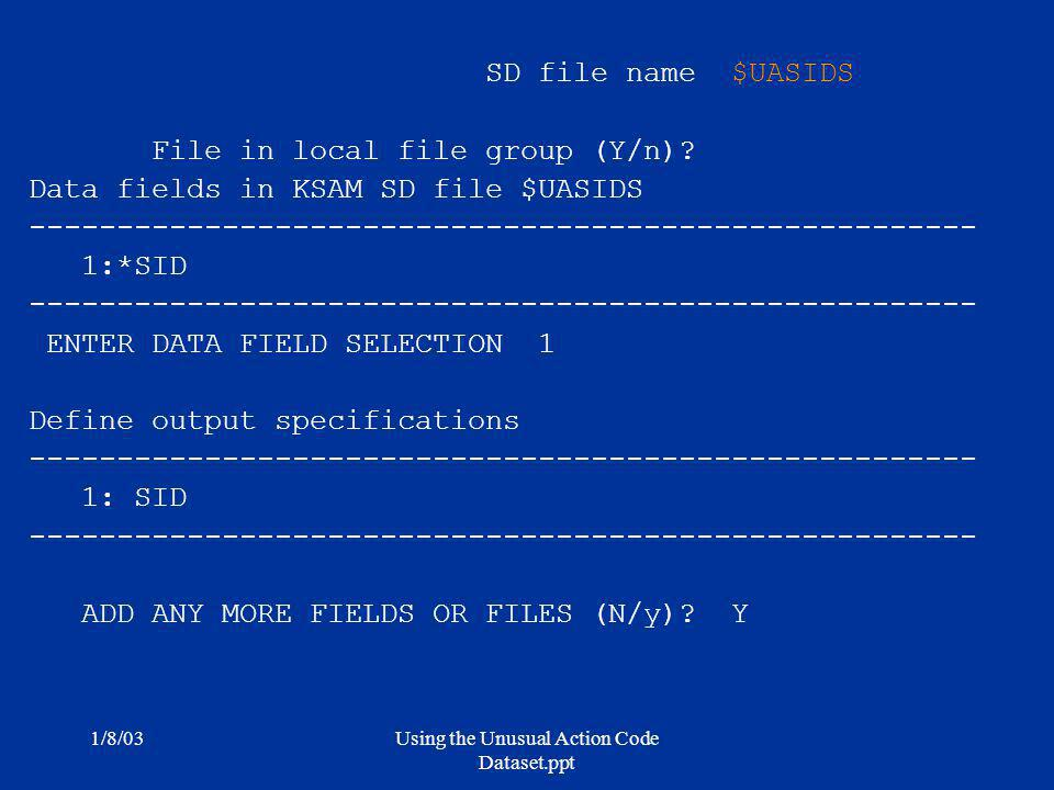 1/8/03Using the Unusual Action Code Dataset.ppt SD file name $UASIDS File in local file group (Y/n).