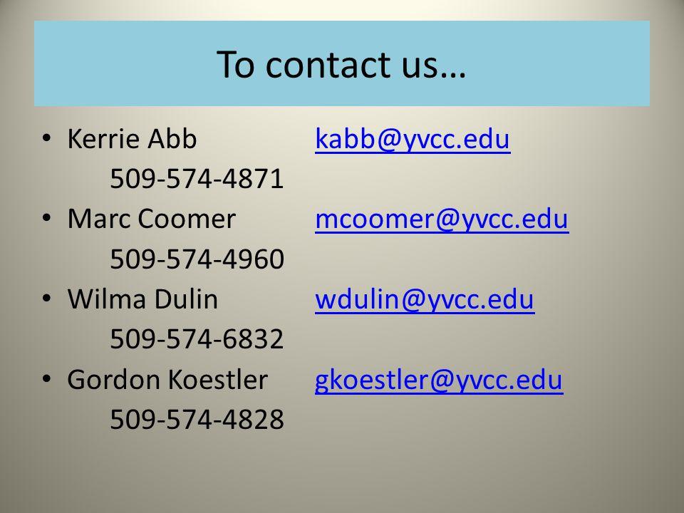 To contact us… Kerrie Abbkabb@yvcc.edukabb@yvcc.edu 509-574-4871 Marc Coomer mcoomer@yvcc.edumcoomer@yvcc.edu 509-574-4960 Wilma Dulinwdulin@yvcc.eduwdulin@yvcc.edu 509-574-6832 Gordon Koestlergkoestler@yvcc.edugkoestler@yvcc.edu 509-574-4828