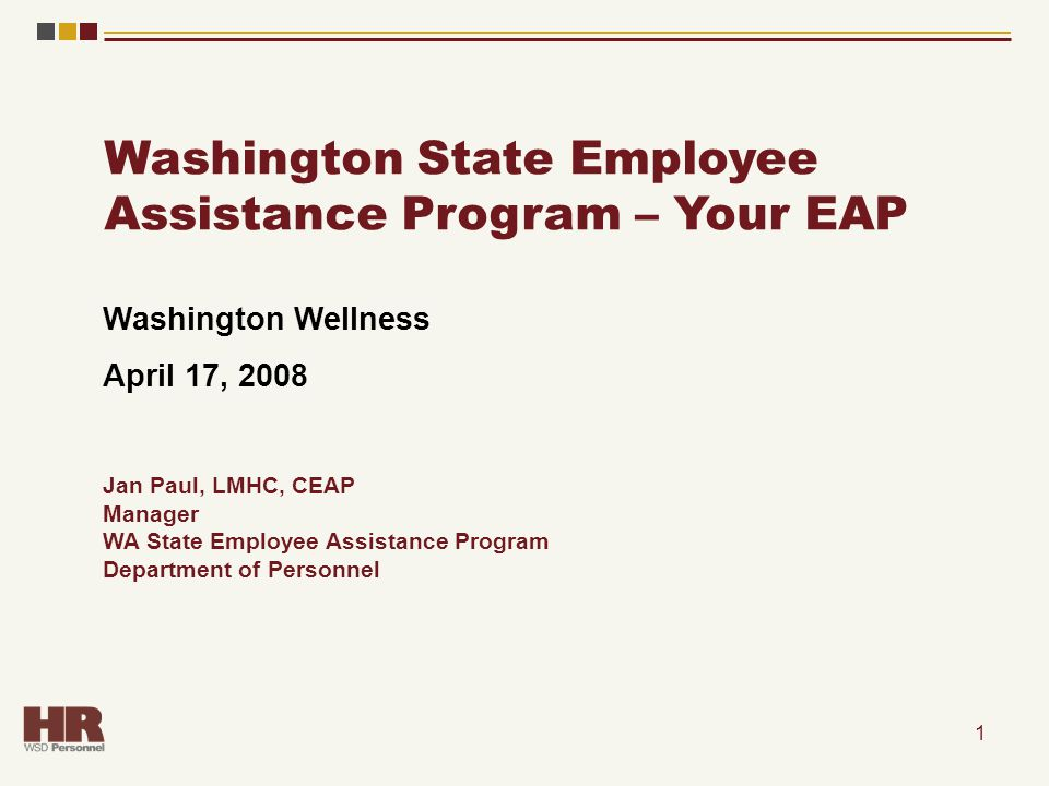 1 Washington Wellness April 17, 2008 Jan Paul, LMHC, CEAP Manager WA State Employee Assistance Program Department of Personnel Washington State Employ