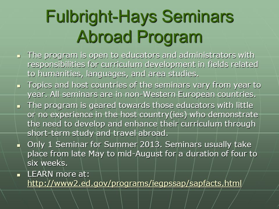 Fulbright-Hays Seminars Abroad Program The program is open to educators and administrators with responsibilities for curriculum development in fields