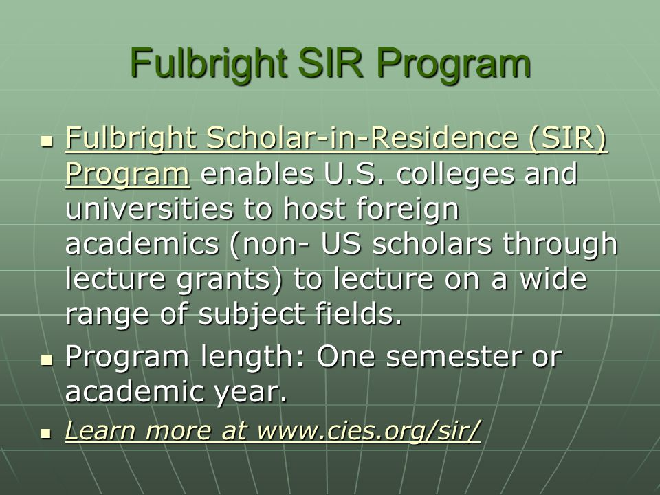 Fulbright SIR Program Fulbright Scholar-in-Residence (SIR) Program enables U.S. colleges and universities to host foreign academics (non- US scholars
