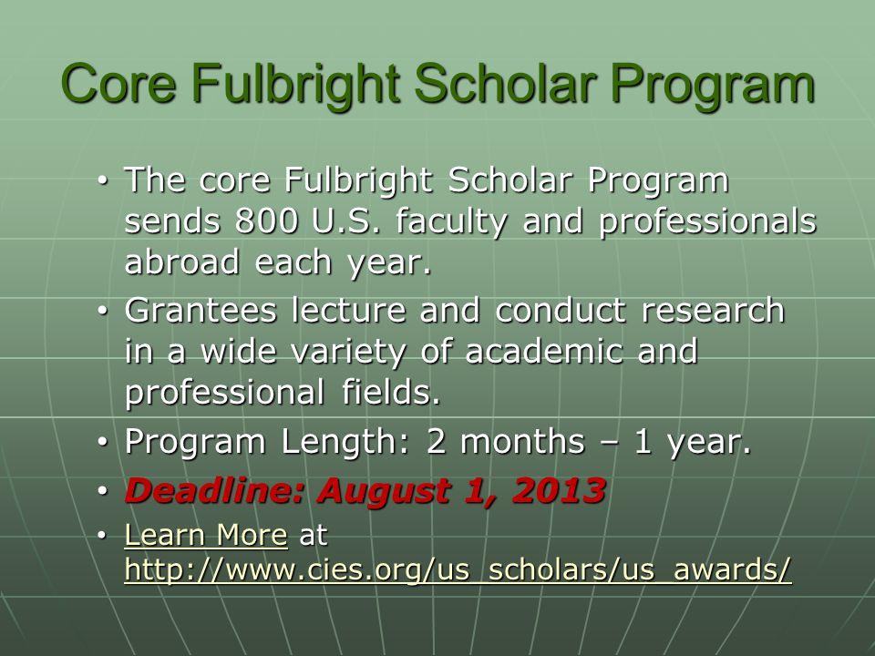 Core Fulbright Scholar Program The core Fulbright Scholar Program sends 800 U.S.