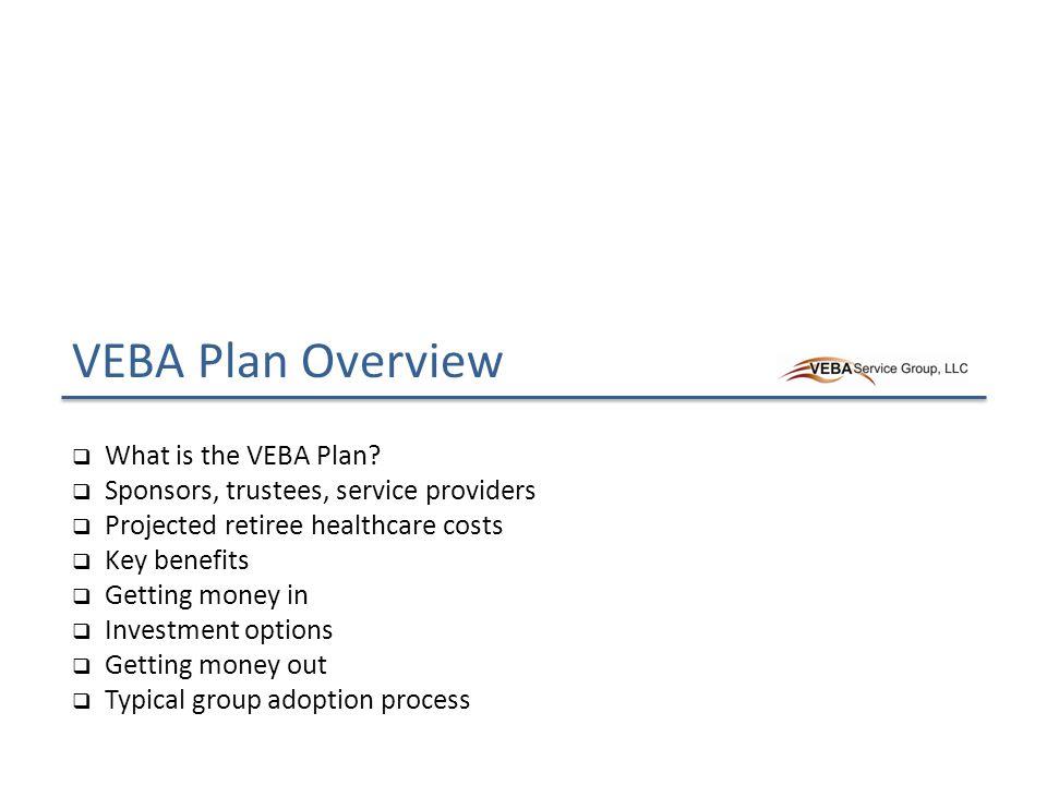VEBA Plan Overview  What is the VEBA Plan.