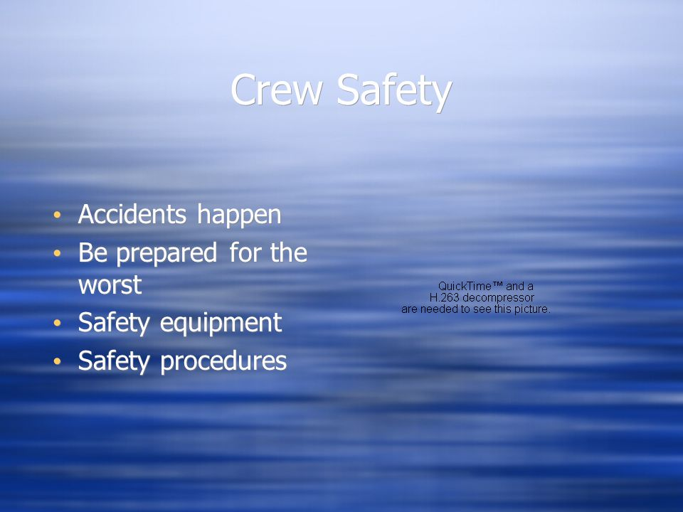 Crew Safety Accidents happen Be prepared for the worst Safety equipment Safety procedures Accidents happen Be prepared for the worst Safety equipment