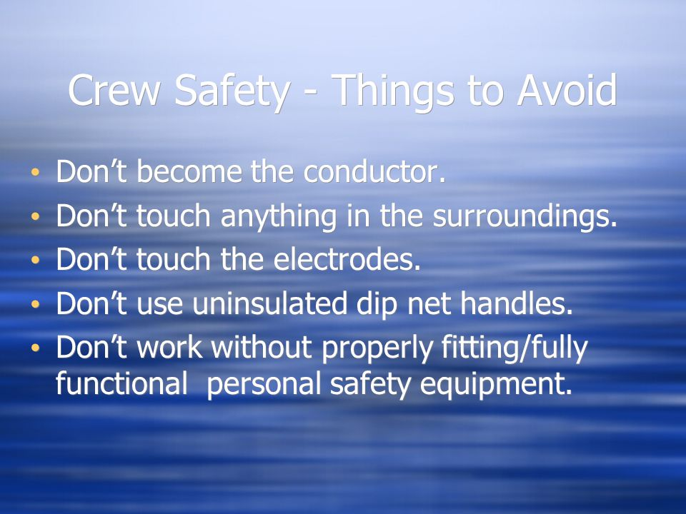 Crew Safety - Things to Avoid Don't become the conductor. Don't touch anything in the surroundings. Don't touch the electrodes. Don't use uninsulated