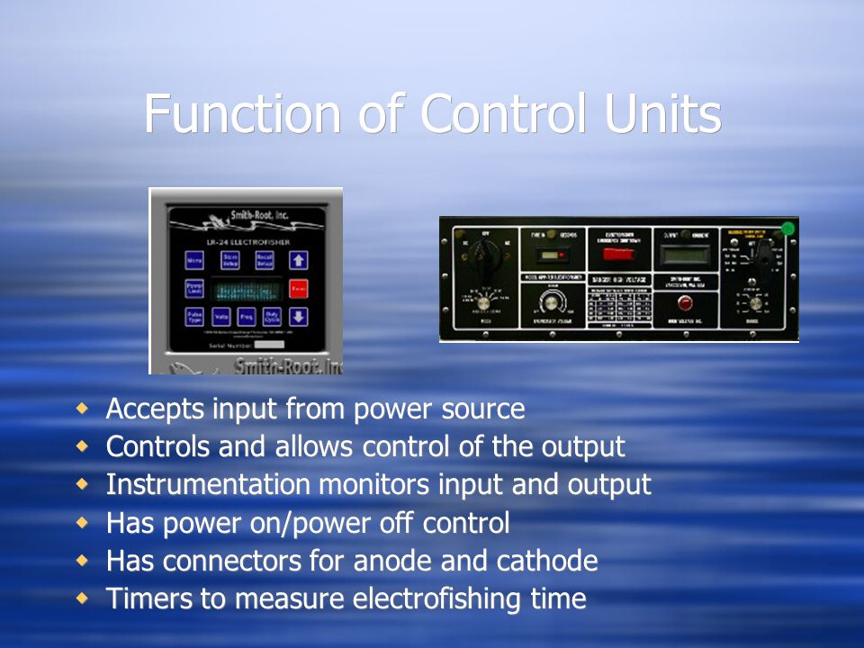 Function of Control Units  Accepts input from power source  Controls and allows control of the output  Instrumentation monitors input and output 