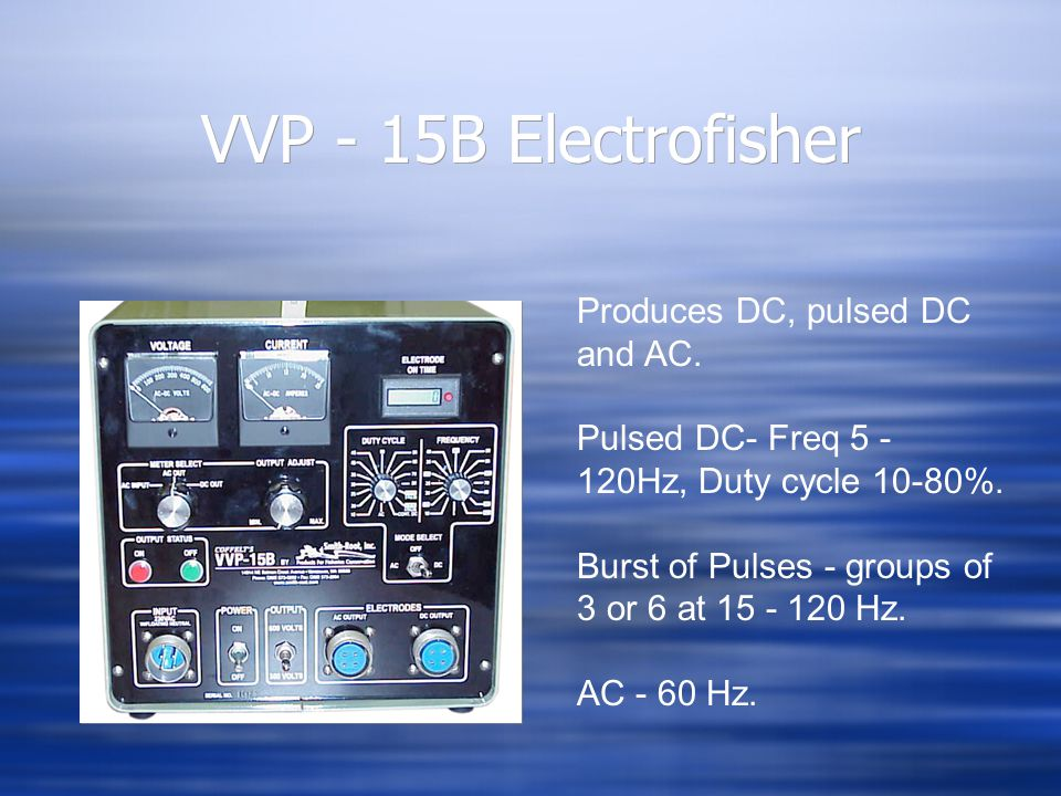 VVP - 15B Electrofisher Produces DC, pulsed DC and AC. Pulsed DC- Freq 5 - 120Hz, Duty cycle 10-80%. Burst of Pulses - groups of 3 or 6 at 15 - 120 Hz