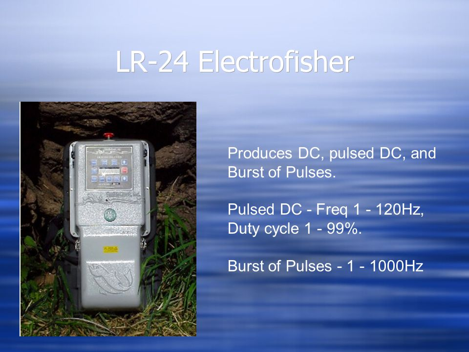 LR-24 Electrofisher Produces DC, pulsed DC, and Burst of Pulses. Pulsed DC - Freq 1 - 120Hz, Duty cycle 1 - 99%. Burst of Pulses - 1 - 1000Hz