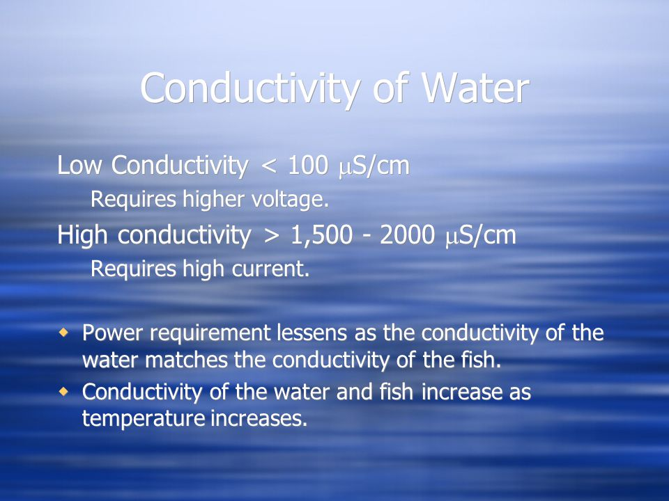 Conductivity of Water Low Conductivity < 100  S/cm Requires higher voltage. High conductivity > 1,500 - 2000  S/cm Requires high current.  Power re