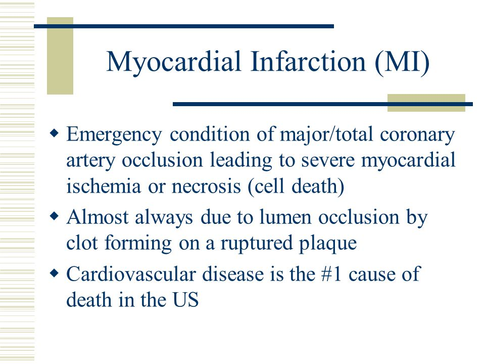 Myocardial Infarction (MI)  Emergency condition of major/total coronary artery occlusion leading to severe myocardial ischemia or necrosis (cell deat