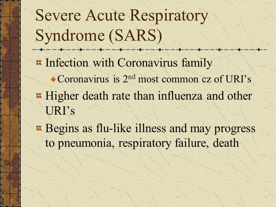 Severe Acute Respiratory Syndrome (SARS) Infection with Coronavirus family Coronavirus is 2 nd most common cz of URI's Higher death rate than influenz