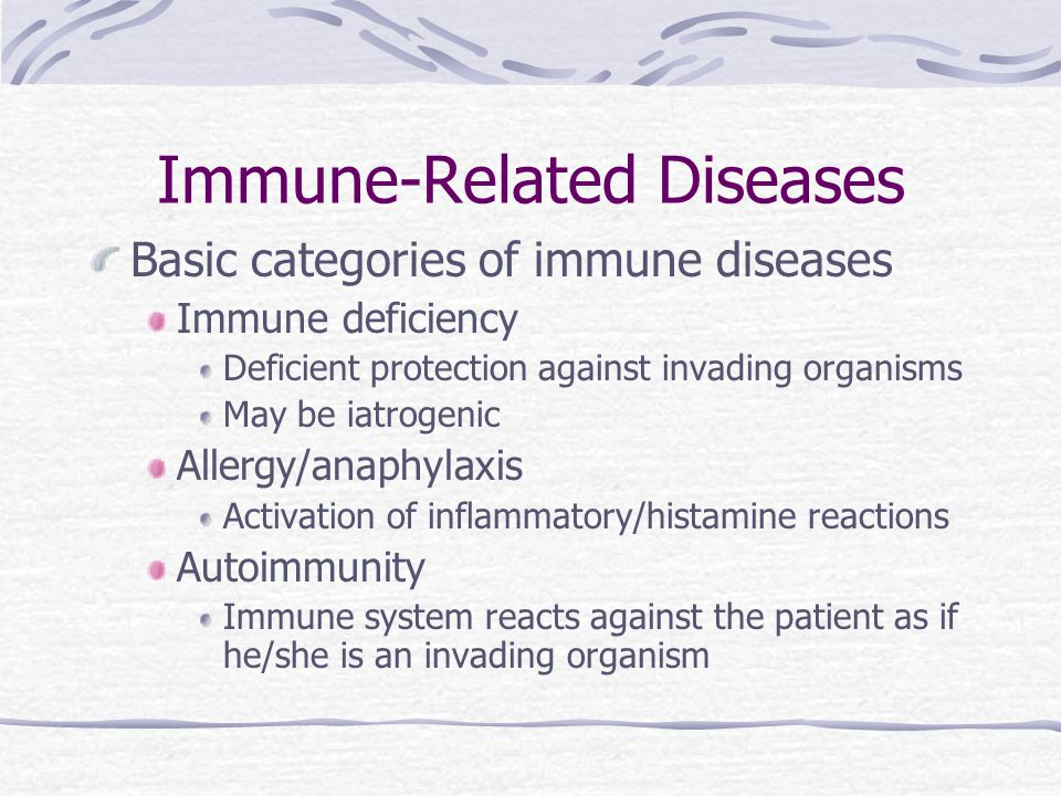 Immune-Related Diseases Basic categories of immune diseases Immune deficiency Deficient protection against invading organisms May be iatrogenic Allerg