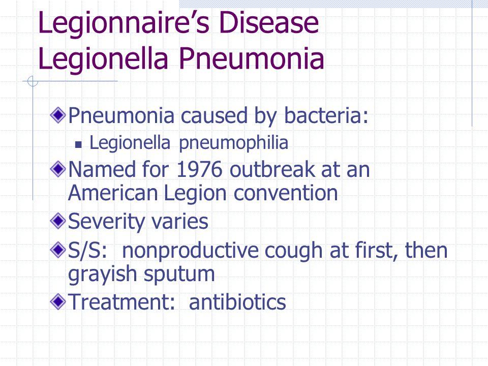 Legionnaire's Disease Legionella Pneumonia Pneumonia caused by bacteria: Legionella pneumophilia Named for 1976 outbreak at an American Legion convent