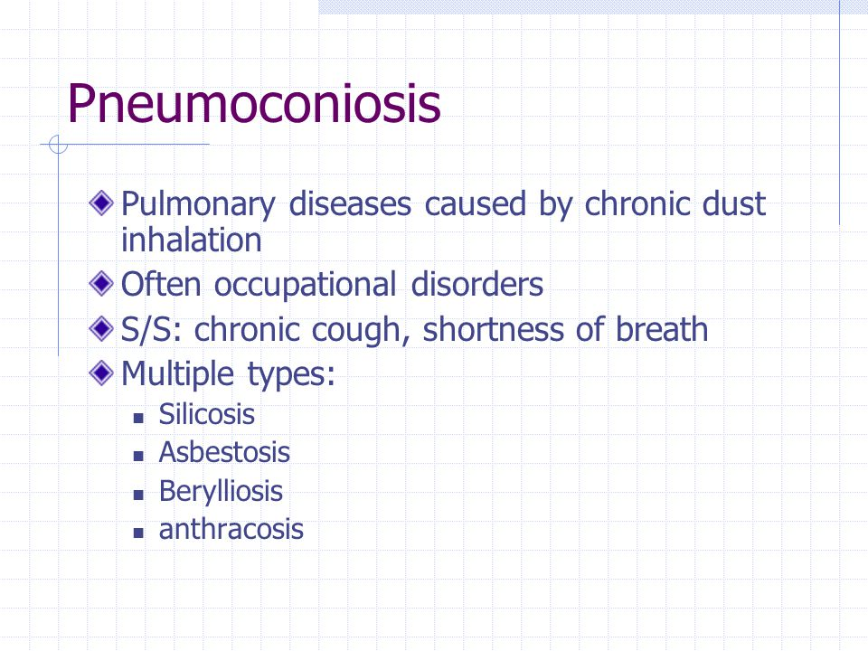 Pneumoconiosis Pulmonary diseases caused by chronic dust inhalation Often occupational disorders S/S: chronic cough, shortness of breath Multiple type