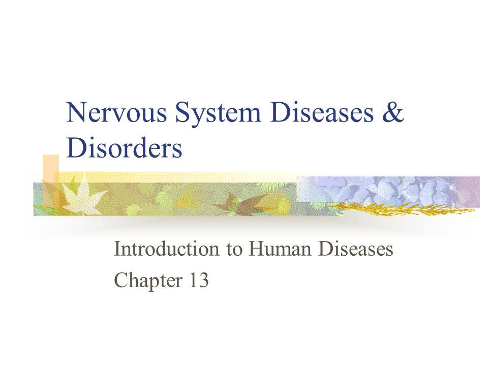 Nervous System Diseases & Disorders Introduction to Human Diseases Chapter 13