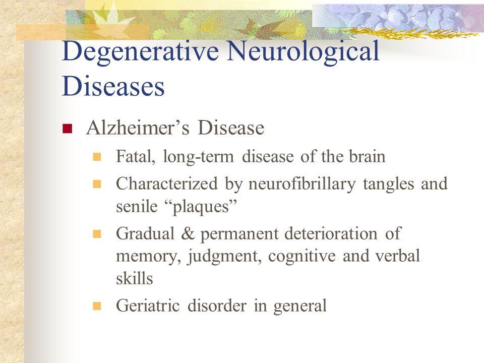 "Degenerative Neurological Diseases Alzheimer's Disease Fatal, long-term disease of the brain Characterized by neurofibrillary tangles and senile ""plaq"
