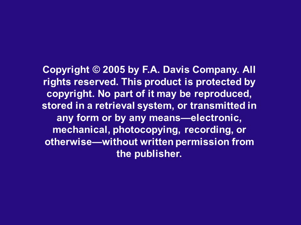 Copyright © 2005 by F.A. Davis Company. All rights reserved. This product is protected by copyright. No part of it may be reproduced, stored in a retr