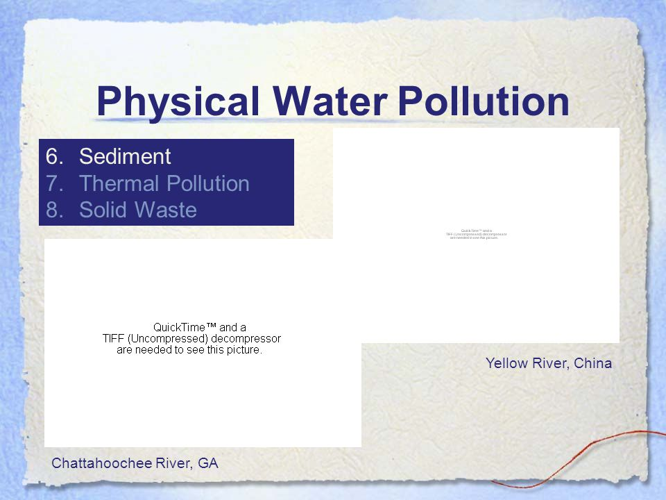 Physical Water Pollution 6.Sediment 7.Thermal Pollution 8.Solid Waste Chattahoochee River, GA Yellow River, China