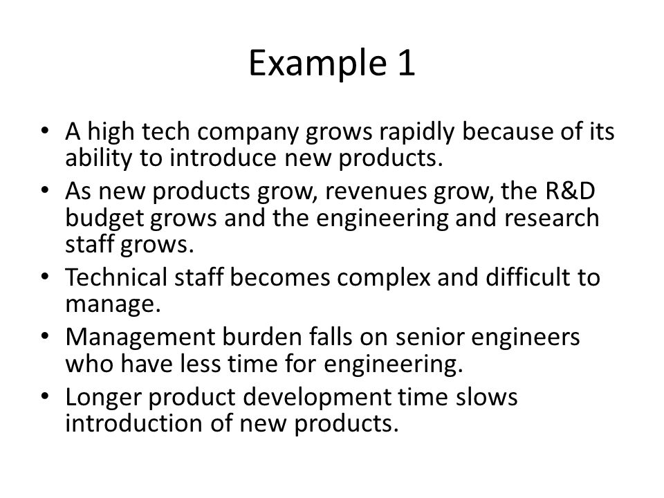 Example 1 A high tech company grows rapidly because of its ability to introduce new products. As new products grow, revenues grow, the R&D budget grow