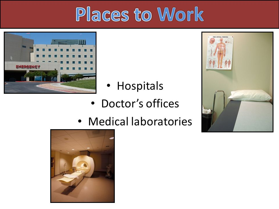 Hospitals Doctor's offices Medical laboratories
