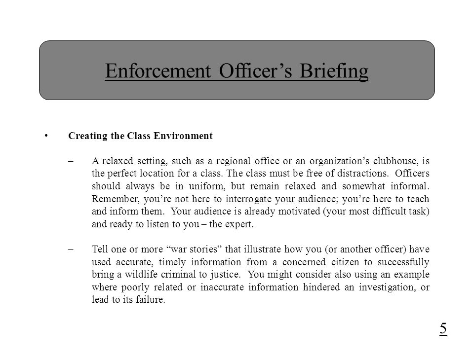 Enforcement Officer's Briefing Creating the Class Environment –A relaxed setting, such as a regional office or an organization's clubhouse, is the perfect location for a class.