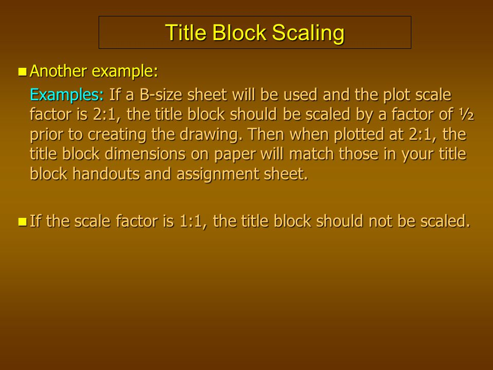 Title Block Scaling Another example: Another example: Examples: If a B-size sheet will be used and the plot scale factor is 2:1, the title block shoul