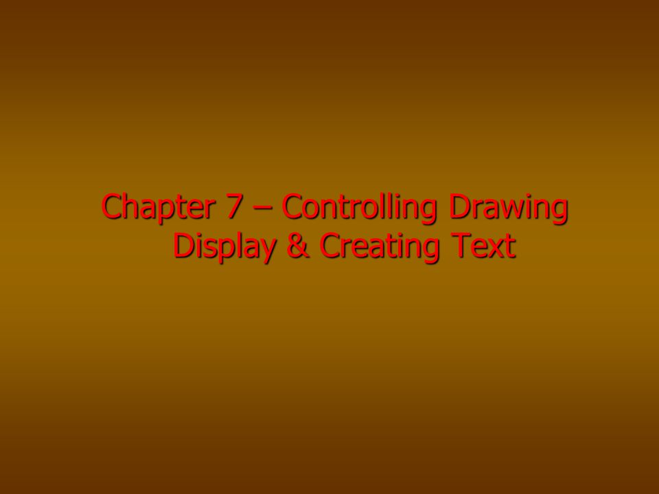 Chapter 7 – Controlling Drawing Display & Creating Text