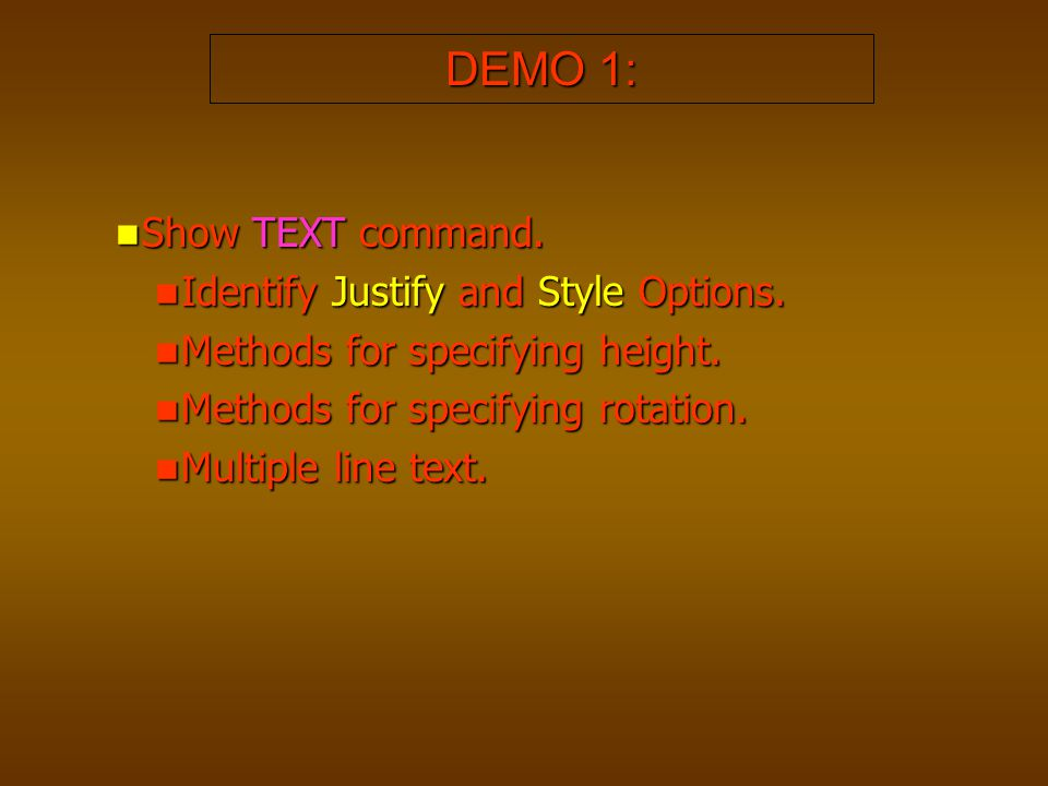 DEMO 1: Show TEXT command. Show TEXT command. Identify Justify and Style Options. Identify Justify and Style Options. Methods for specifying height. M