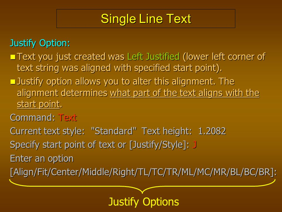 Single Line Text Justify Option: Text you just created was Left Justified (lower left corner of text string was aligned with specified start point). T