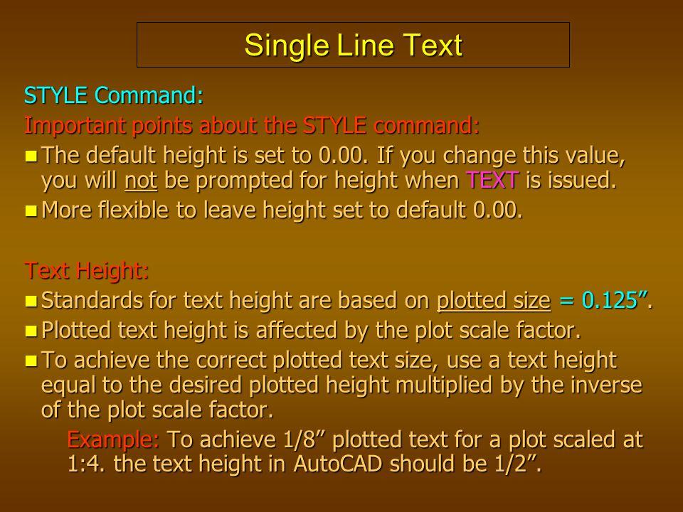 Single Line Text STYLE Command: Important points about the STYLE command: The default height is set to 0.00. If you change this value, you will not be